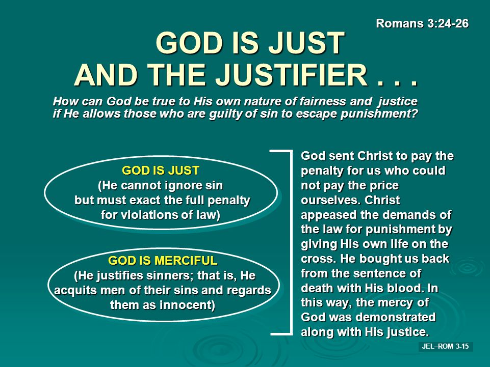 GOD IS JUST AND THE JUSTIFIER . . .