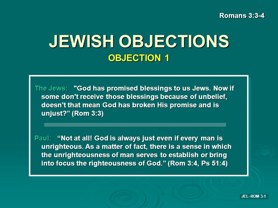 JEWISH OBJECTIONS OBJECTION 1 Romans 3:3-4