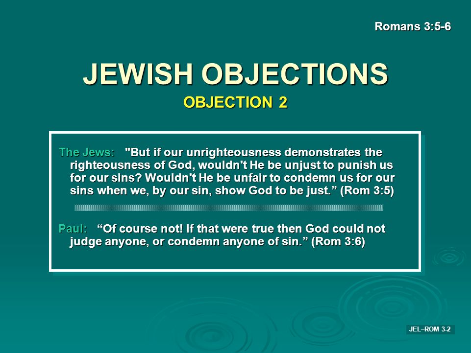 JEWISH OBJECTIONS OBJECTION 2 Romans 3:5-6