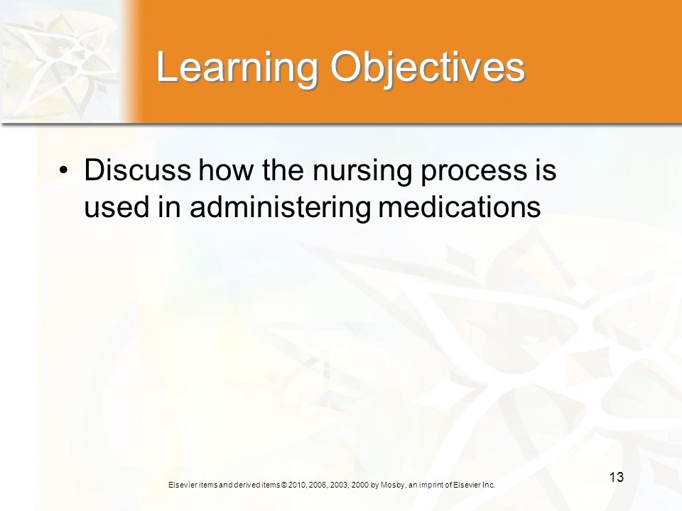 Learning Objectives Discuss how the nursing process is used in administering medications