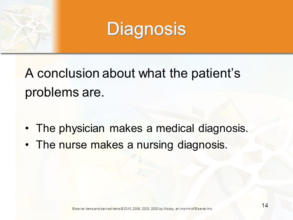 Diagnosis A conclusion about what the patient's problems are.