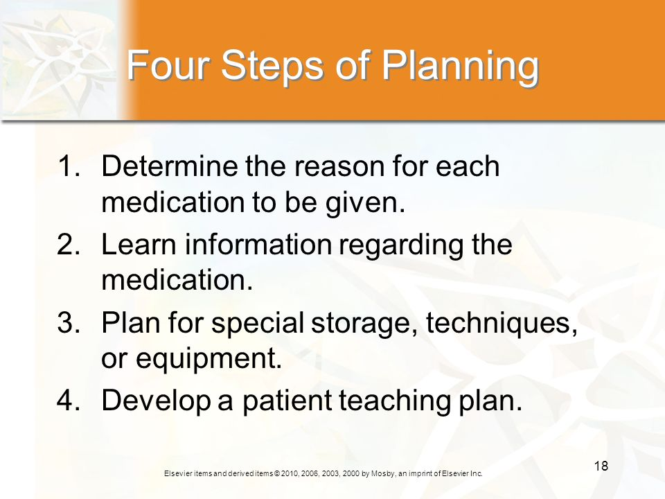 Four Steps of Planning Determine the reason for each medication to be given. Learn information regarding the medication.