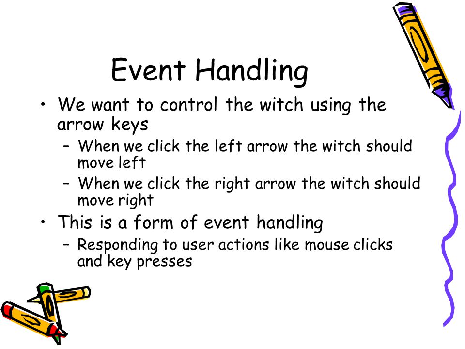 Event Handling We want to control the witch using the arrow keys