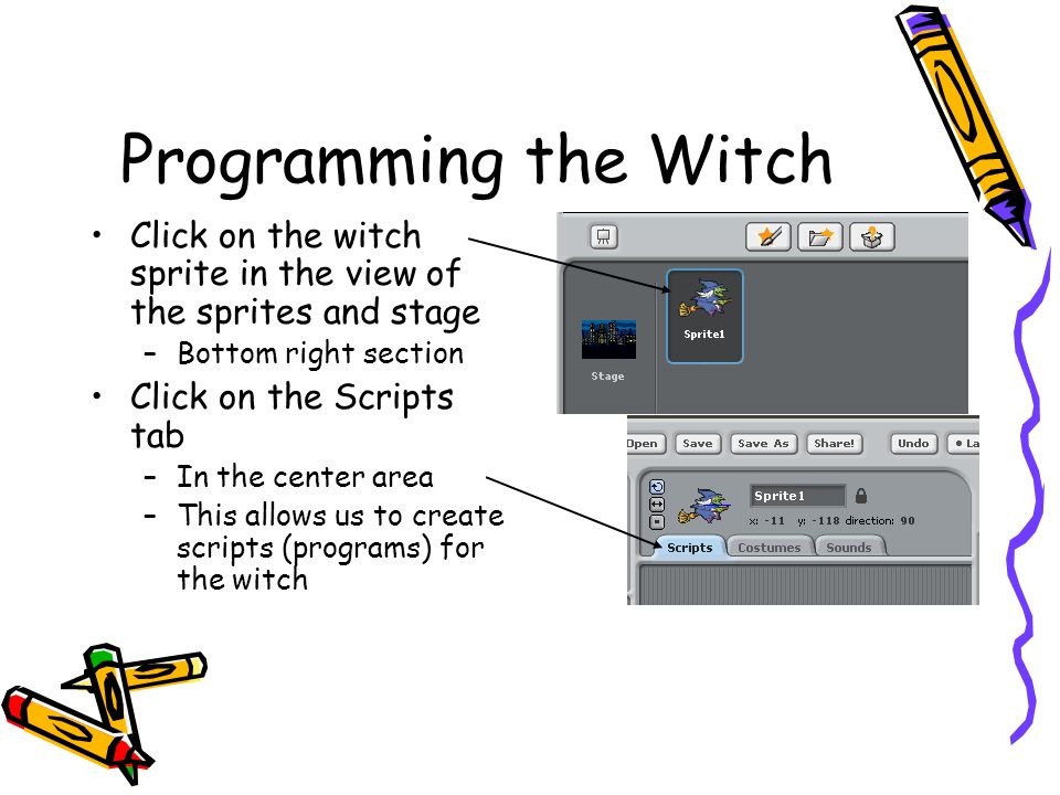 Programming the Witch Click on the witch sprite in the view of the sprites and stage. Bottom right section.