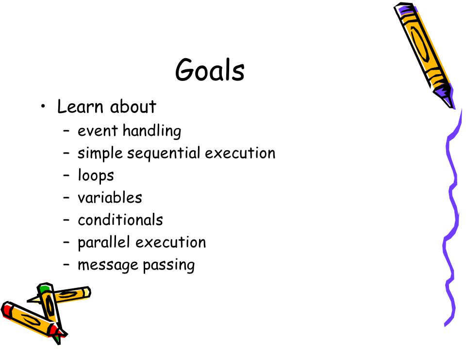 Goals Learn about event handling simple sequential execution loops