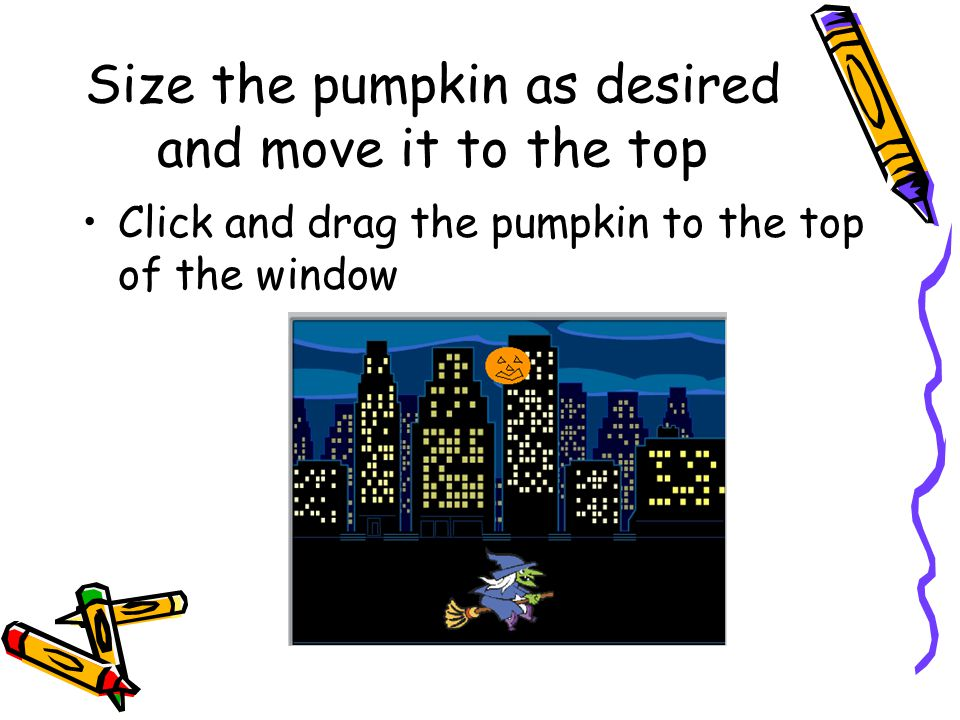 Size the pumpkin as desired and move it to the top