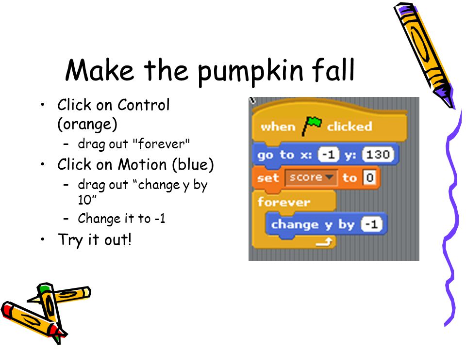 Make the pumpkin fall Click on Control (orange) Click on Motion (blue)