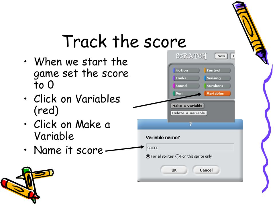 Track the score When we start the game set the score to 0