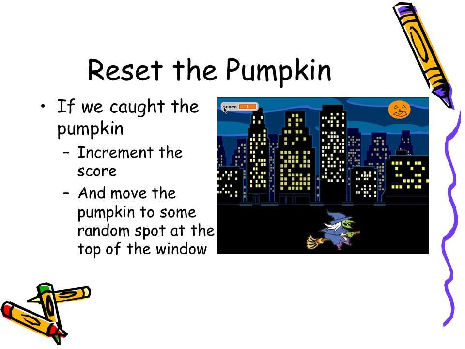 Reset the Pumpkin If we caught the pumpkin Increment the score