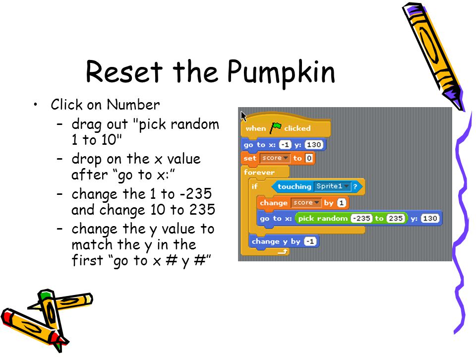 Reset the Pumpkin Click on Number drag out pick random 1 to 10