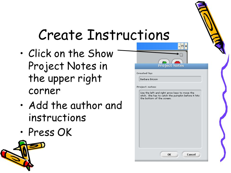 Create Instructions Click on the Show Project Notes in the upper right corner. Add the author and instructions.