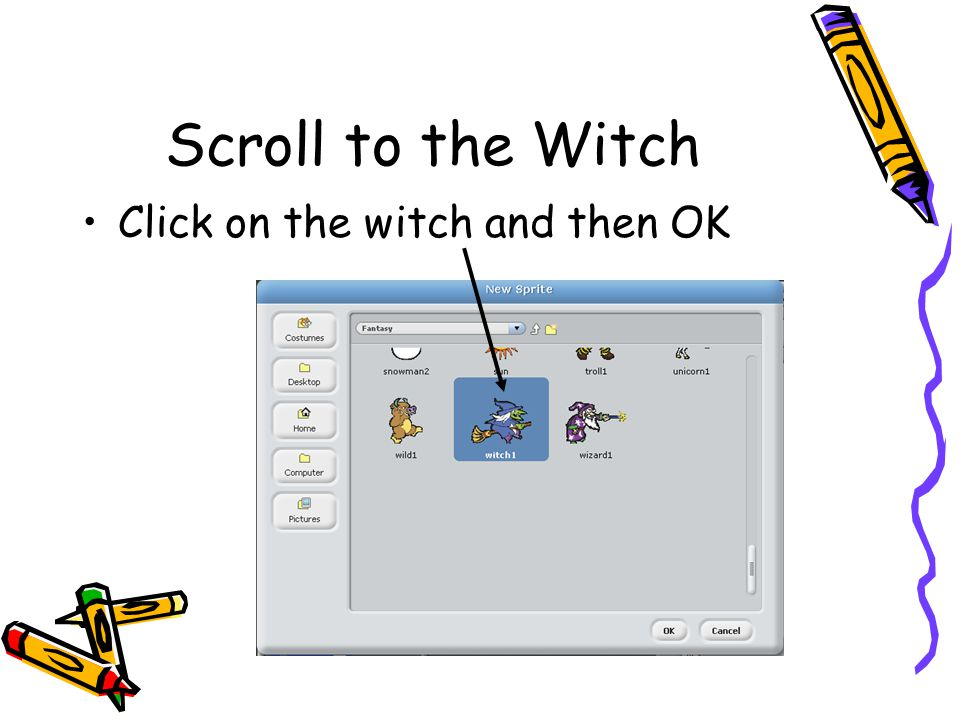 Scroll to the Witch Click on the witch and then OK