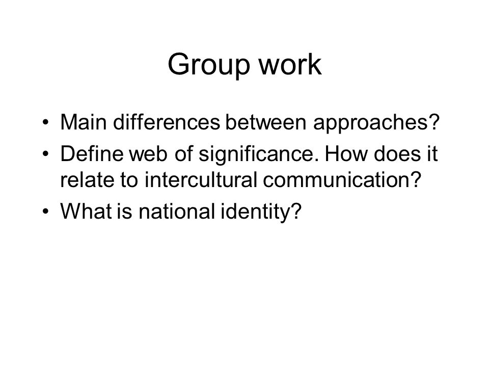 Group work Main differences between approaches