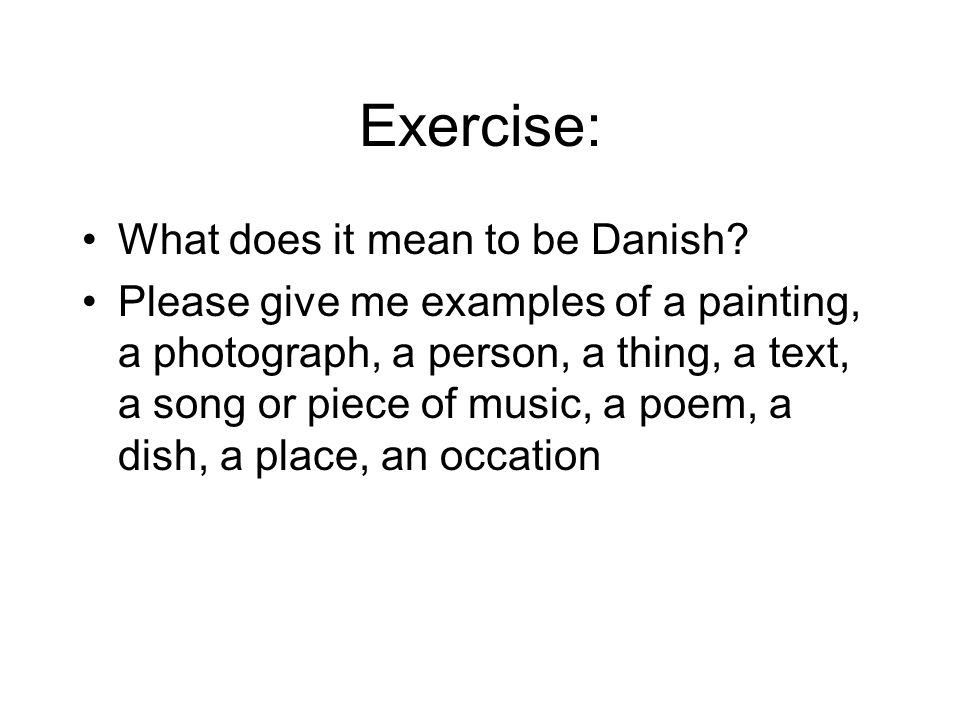 Exercise: What does it mean to be Danish