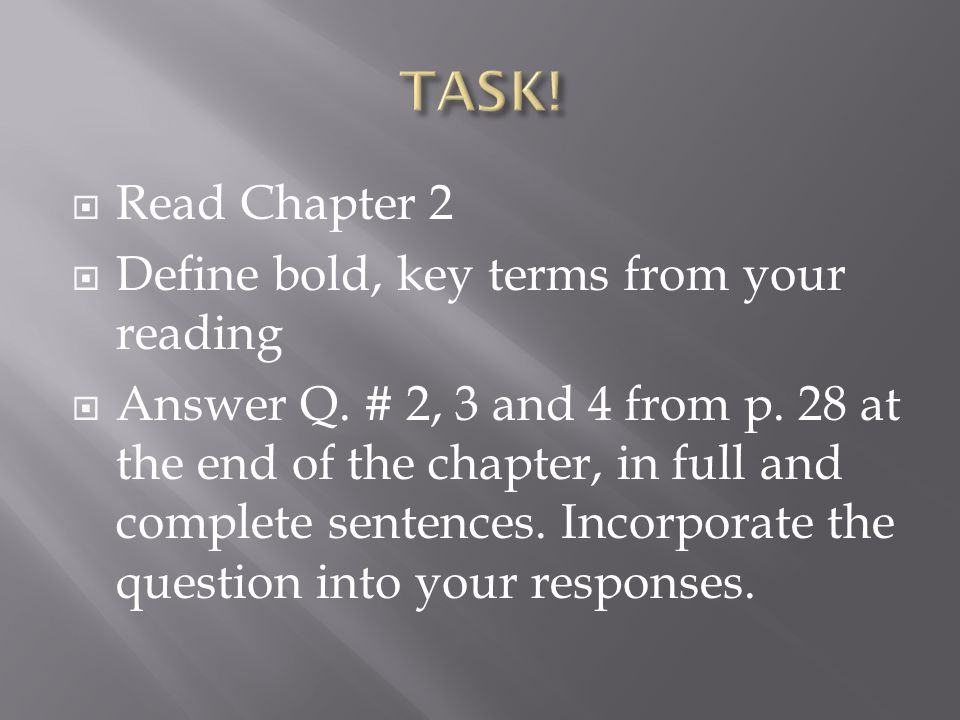 TASK! Read Chapter 2 Define bold, key terms from your reading
