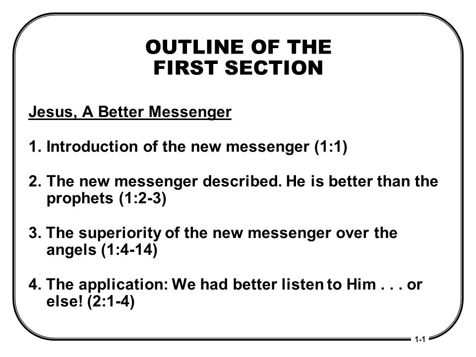 OUTLINE OF THE FIRST SECTION Jesus, A Better Messenger
