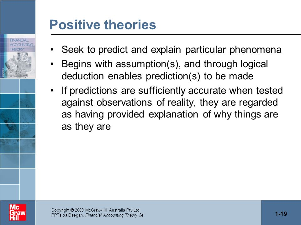 Positive theories Seek to predict and explain particular phenomena