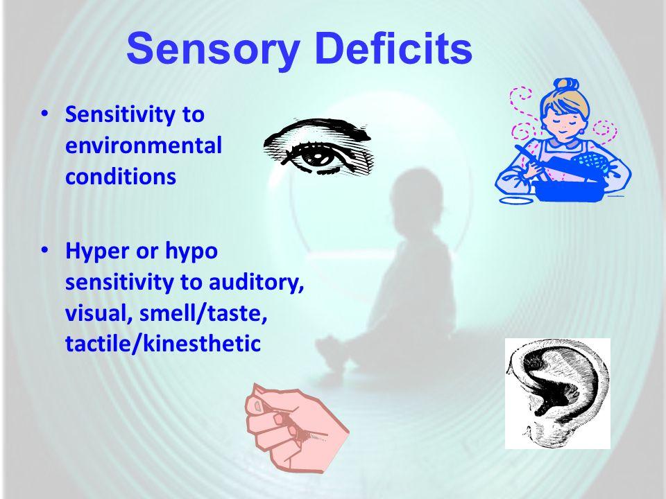 Sensory Deficits Sensitivity to environmental conditions