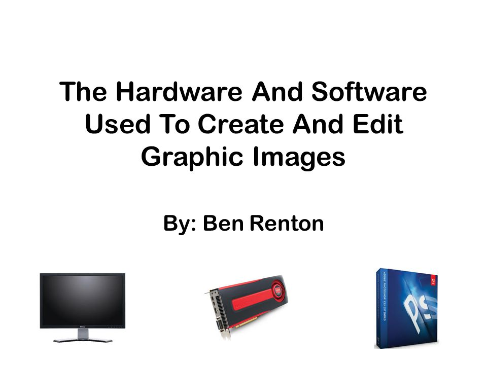 The Hardware And Software Used To Create And Edit Graphic Images
