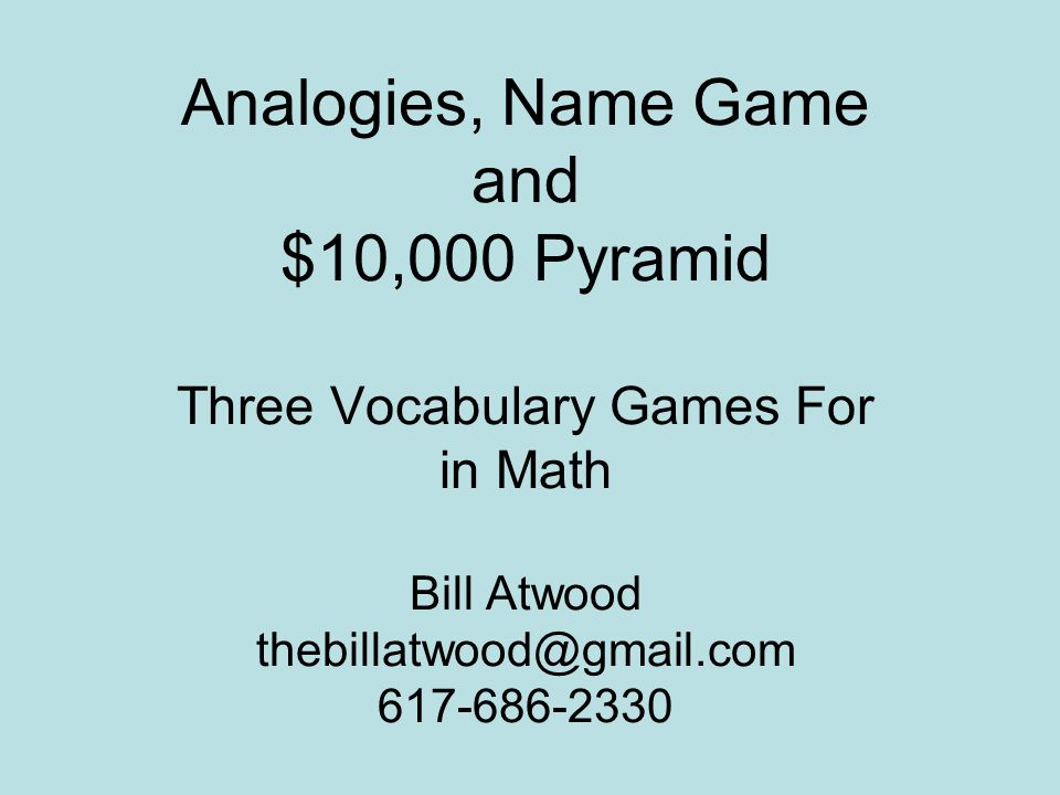 Analogies, Name Game and $10,000 Pyramid Three Vocabulary Games For in Math Bill Atwood