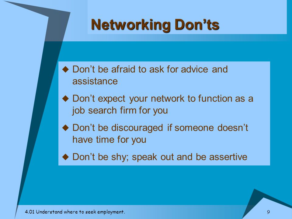 Networking Don'ts Don't be afraid to ask for advice and assistance