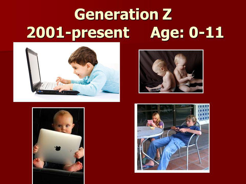 Generation Z 2001-present Age: 0-11