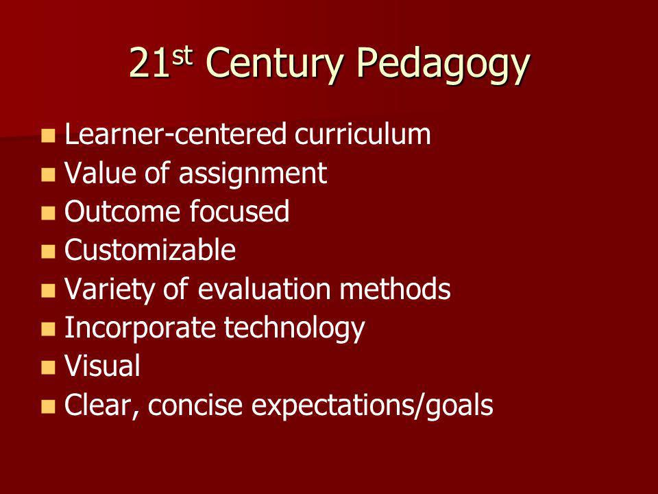 21st Century Pedagogy Learner-centered curriculum Value of assignment