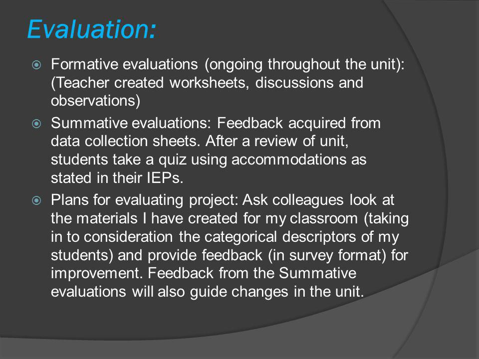 Evaluation: Formative evaluations (ongoing throughout the unit): (Teacher created worksheets, discussions and observations)