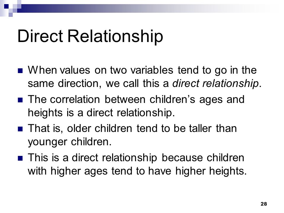 Direct Relationship When values on two variables tend to go in the same direction, we call this a direct relationship.