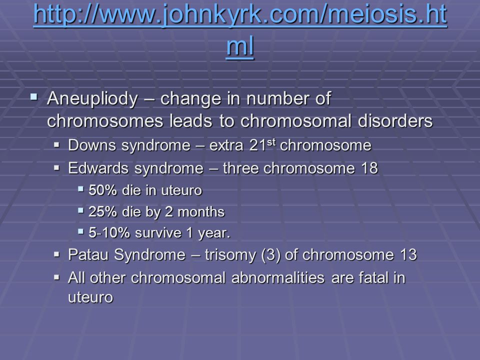 http://www.johnkyrk.com/meiosis.html Aneupliody – change in number of chromosomes leads to chromosomal disorders.