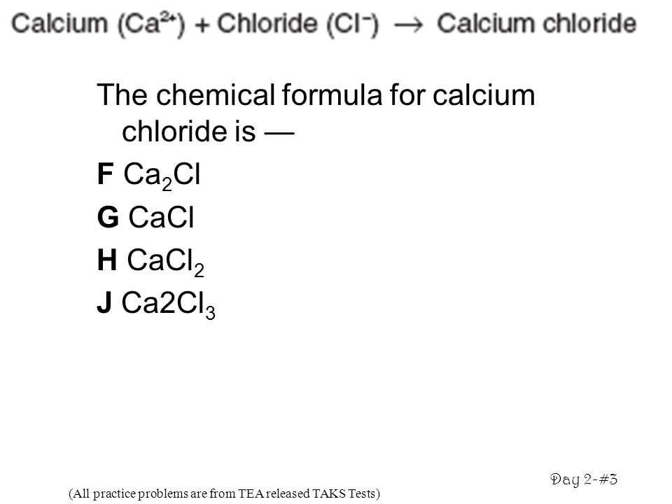 The chemical formula for calcium chloride is — F Ca2Cl G CaCl H CaCl2
