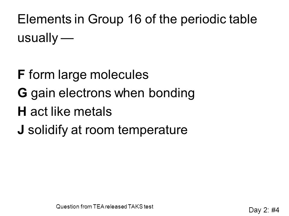 Elements in Group 16 of the periodic table usually —