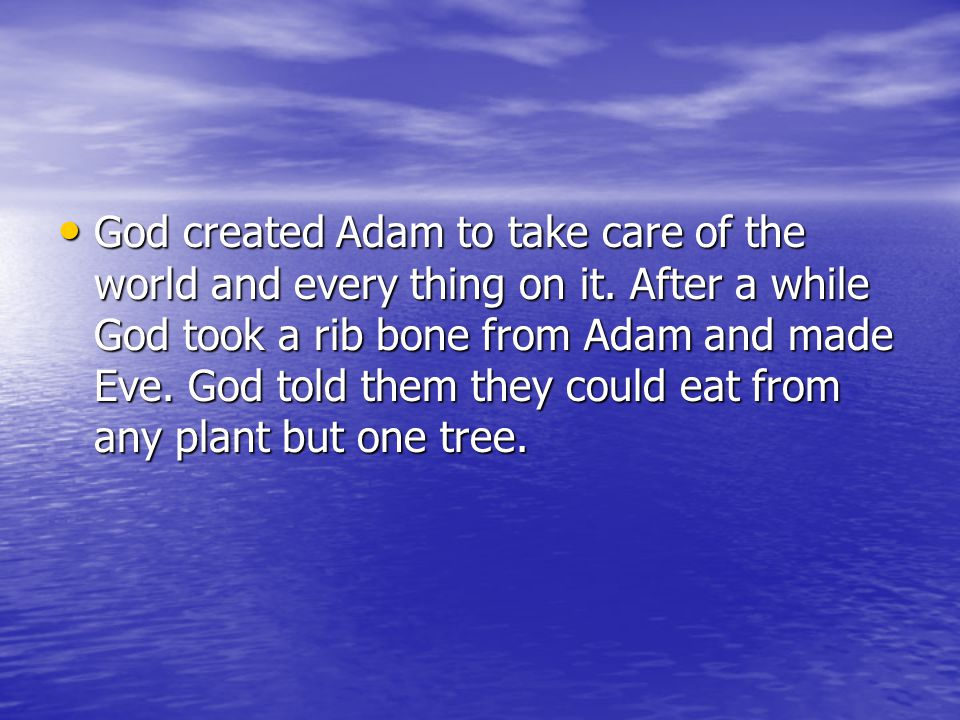 God created Adam to take care of the world and every thing on it