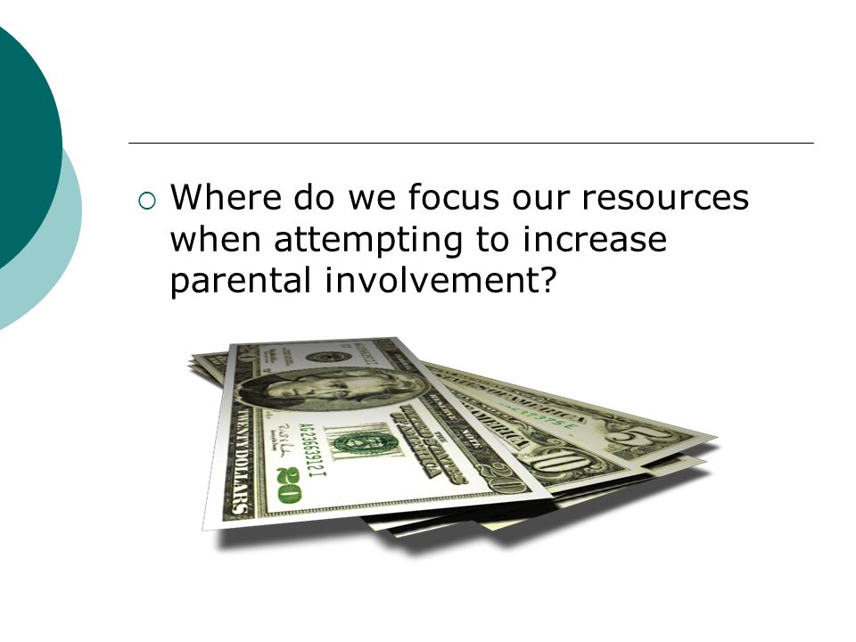 Where do we focus our resources when attempting to increase parental involvement