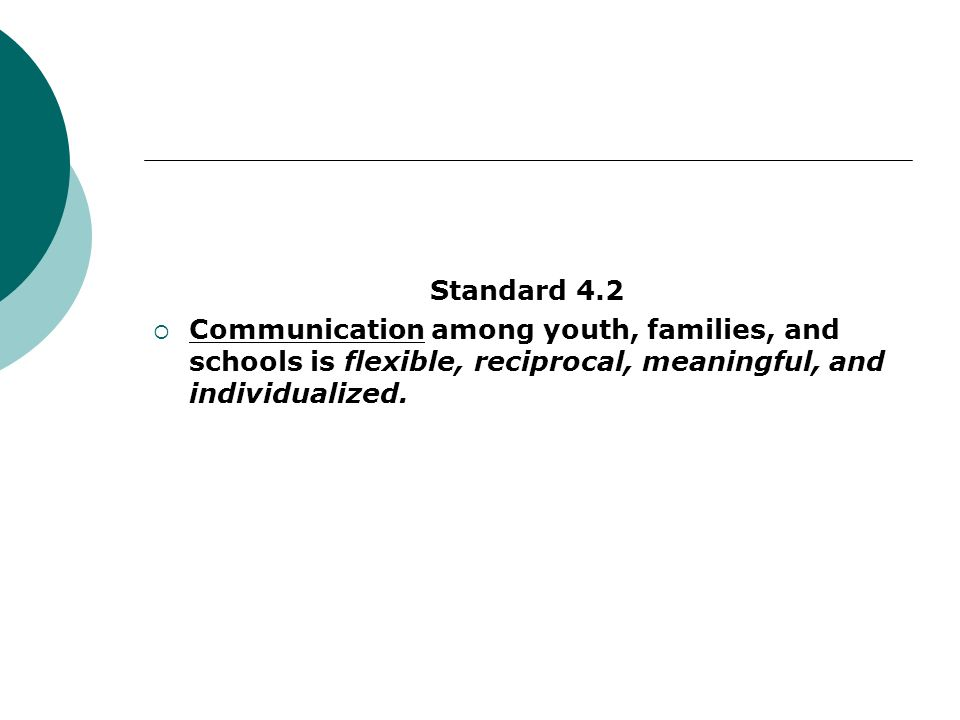 Standard 4.2Communication among youth, families, and schools is flexible, reciprocal, meaningful, and individualized.