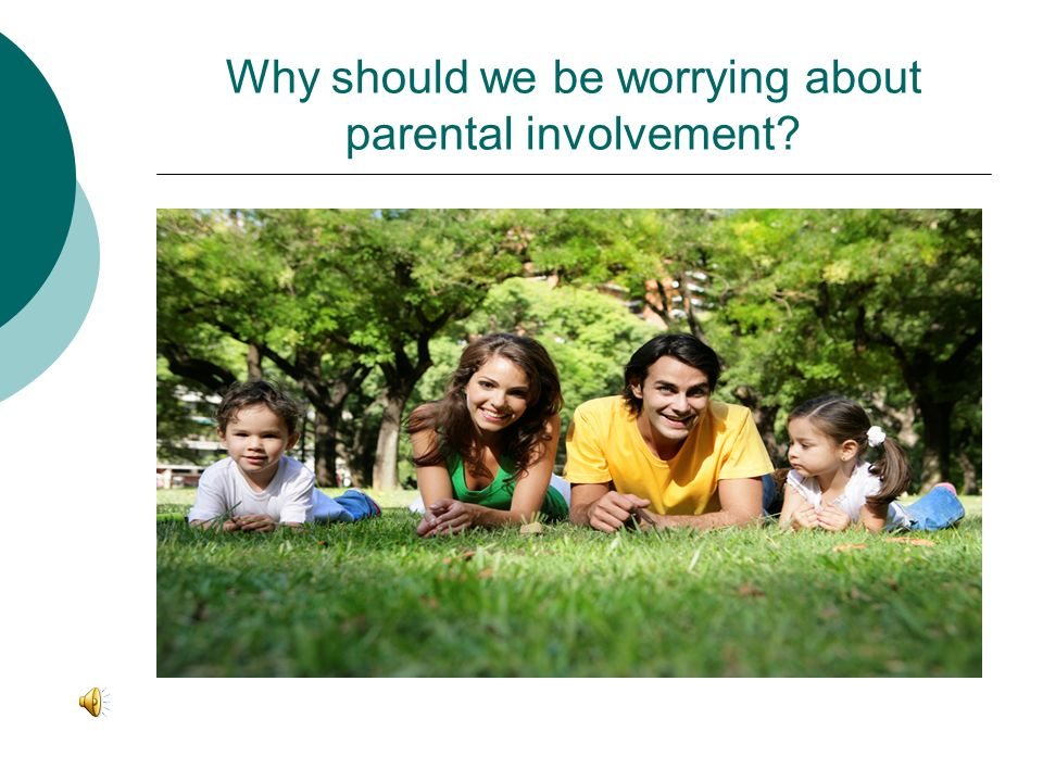 Why should we be worrying about parental involvement