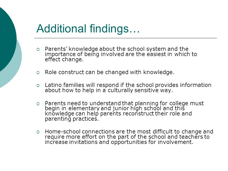 Additional findings… Parents' knowledge about the school system and the importance of being involved are the easiest in which to effect change.