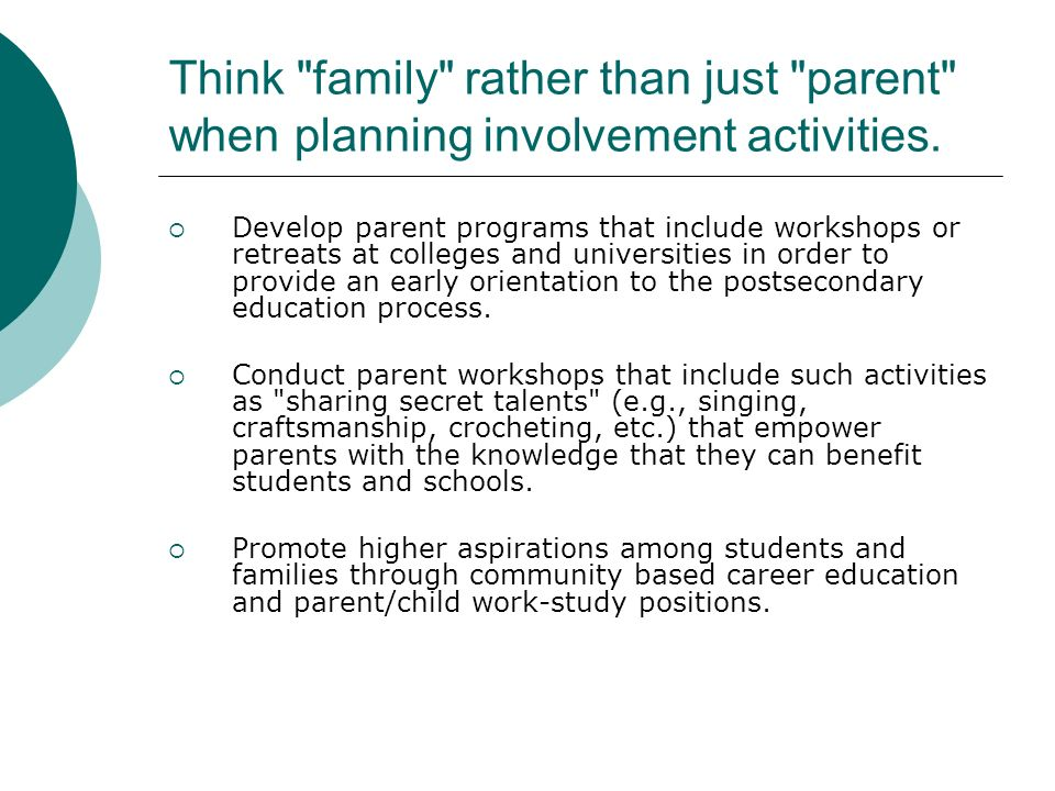 Think family rather than just parent when planning involvement activities.