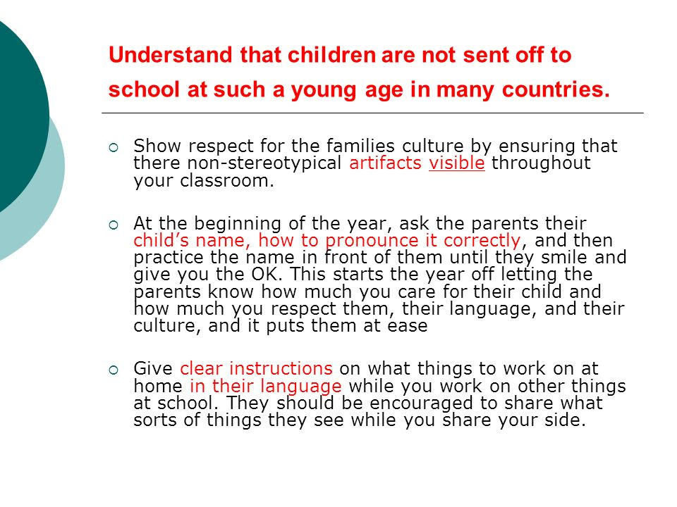 Understand that children are not sent off to school at such a young age in many countries.