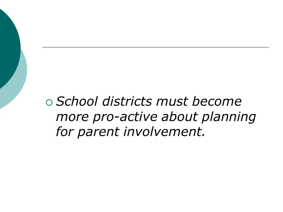 School districts must become more pro-active about planning for parent involvement.