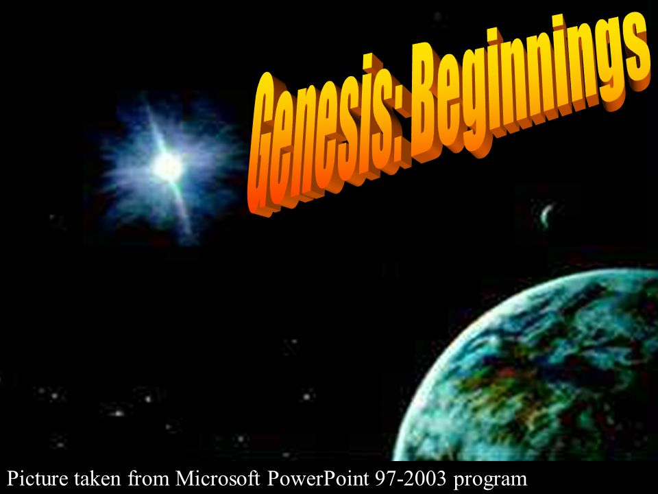Genesis: Beginnings Picture taken from Microsoft PowerPoint 97-2003 program