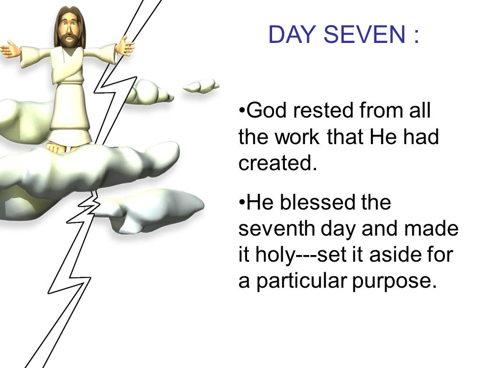 DAY SEVEN : God rested from all the work that He had created.