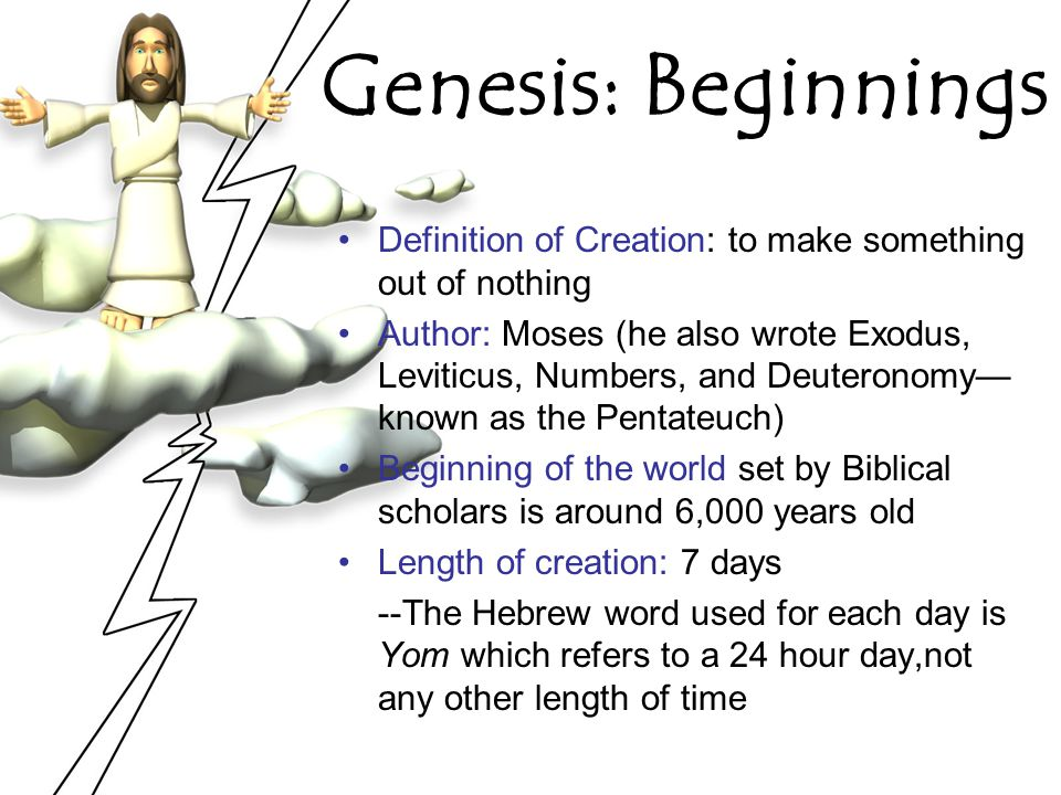 Genesis: Beginnings Definition of Creation: to make something out of nothing.