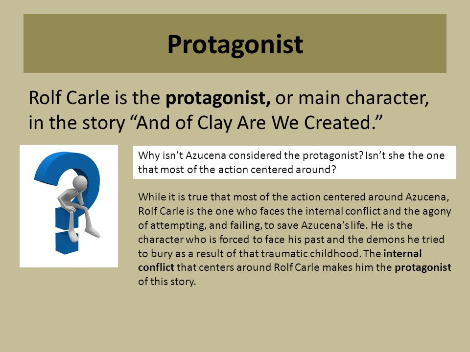 Protagonist Rolf Carle is the protagonist, or main character, in the story And of Clay Are We Created.