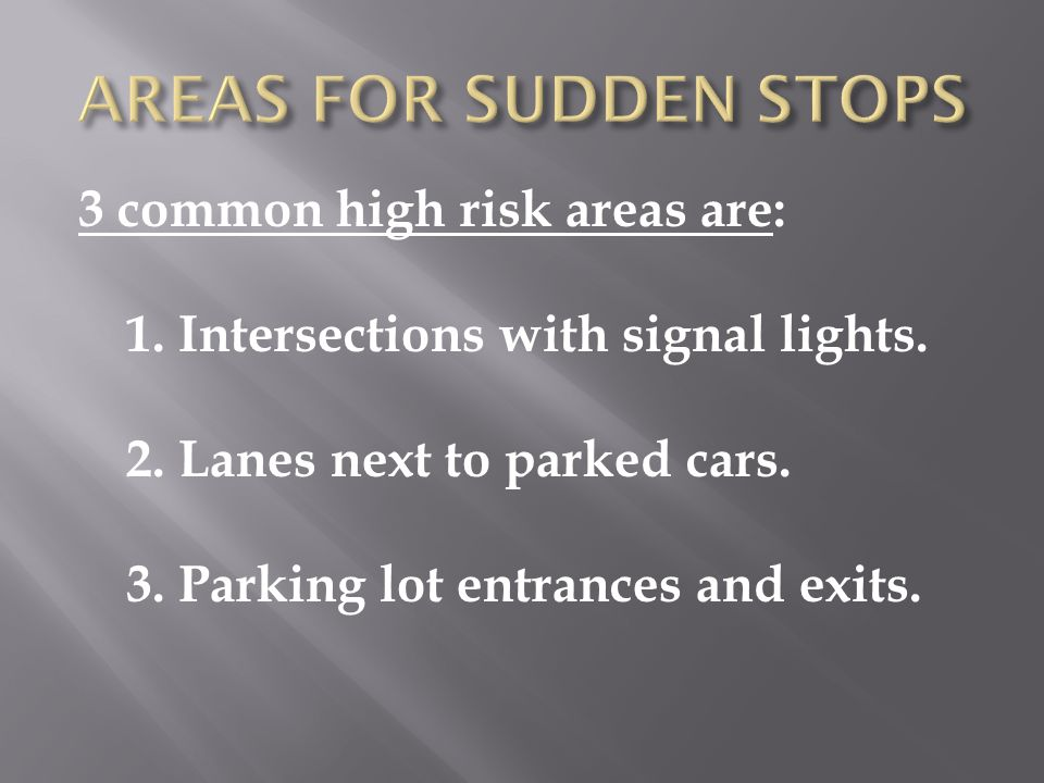 AREAS FOR SUDDEN STOPS 3 common high risk areas are: