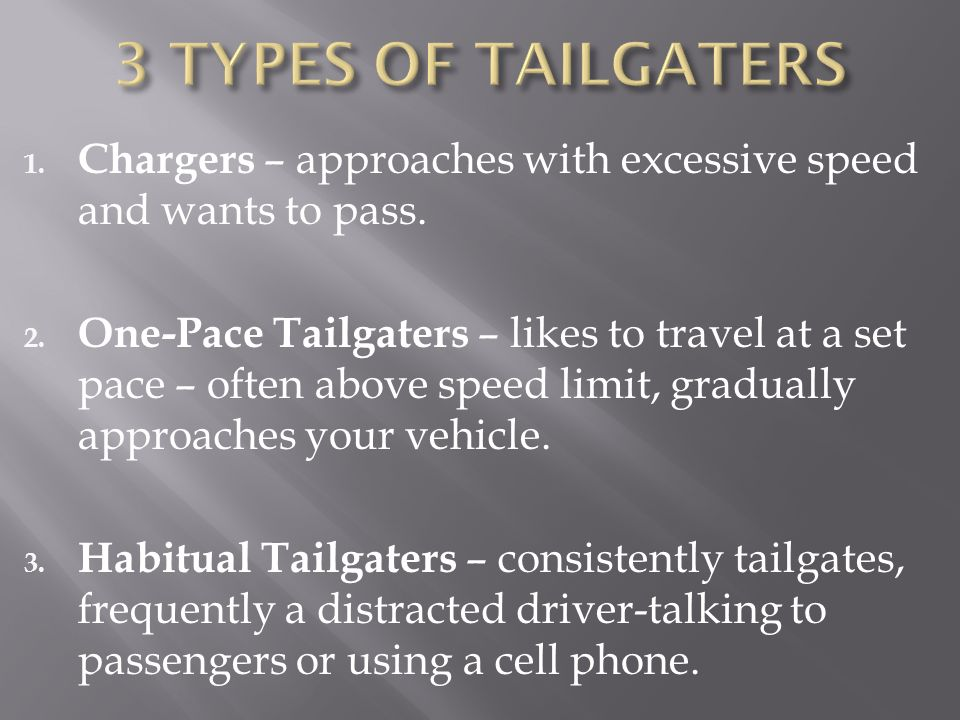 3 TYPES OF TAILGATERS Chargers – approaches with excessive speed and wants to pass.