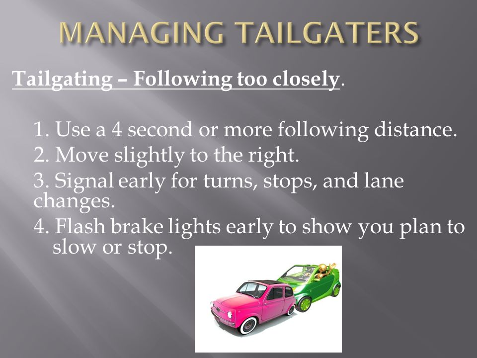 MANAGING TAILGATERS Tailgating – Following too closely.