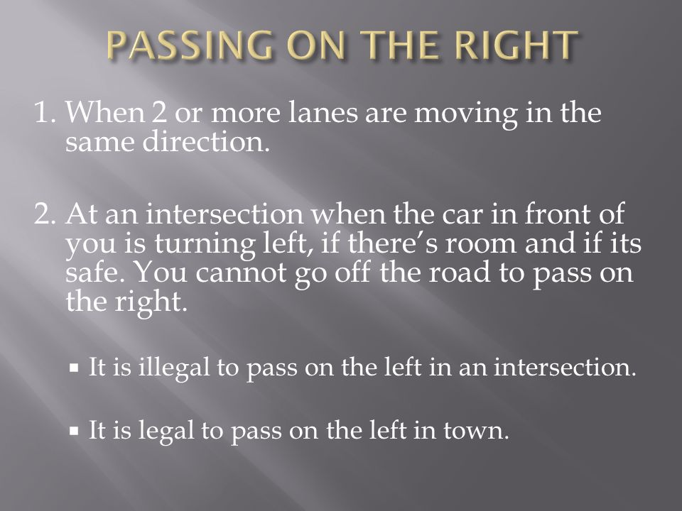PASSING ON THE RIGHT 1. When 2 or more lanes are moving in the same direction.