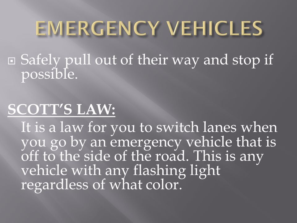 EMERGENCY VEHICLES Safely pull out of their way and stop if possible.