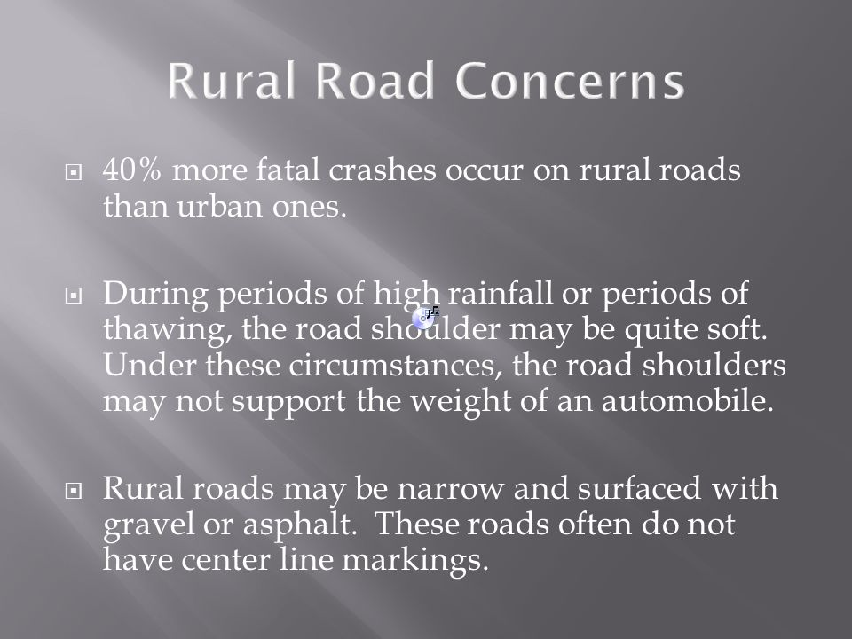 Rural Road Concerns 40% more fatal crashes occur on rural roads than urban ones.